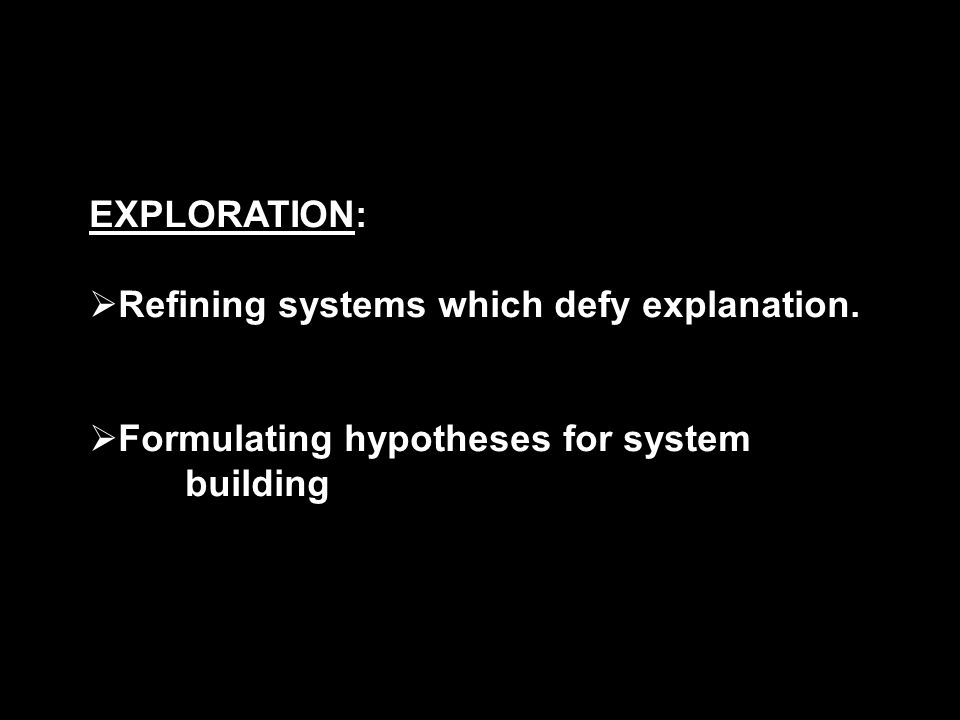 EXPLORATION:  Refining systems which defy explanation.