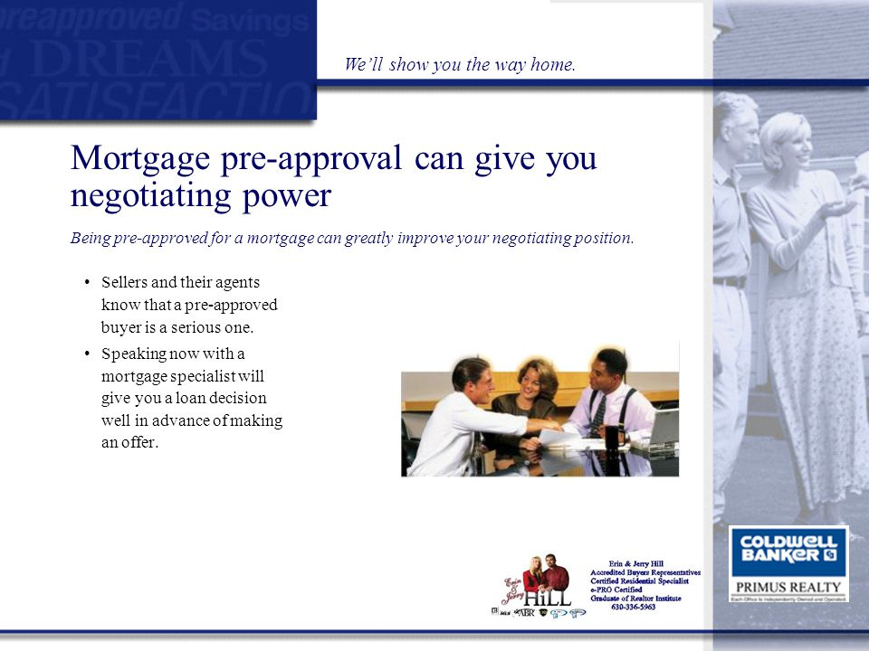 Mortgage pre-approval can give you negotiating power Being pre-approved for a mortgage can greatly improve your negotiating position.