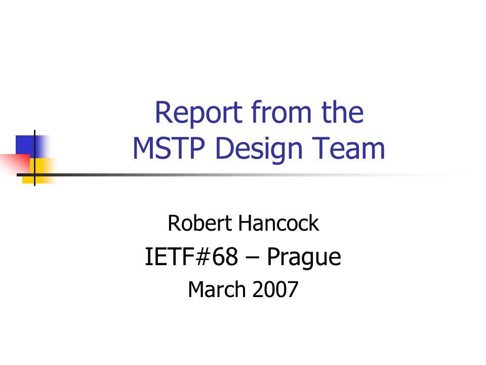 Report from the MSTP Design Team Robert Hancock IETF#68 – Prague March 2007
