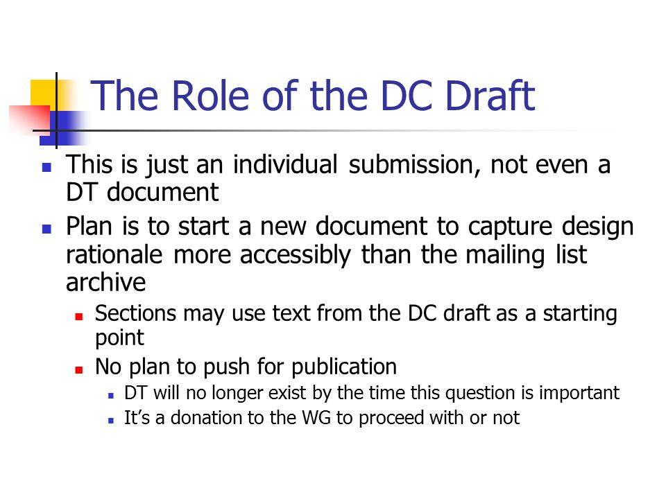 The Role of the DC Draft This is just an individual submission, not even a DT document Plan is to start a new document to capture design rationale mor
