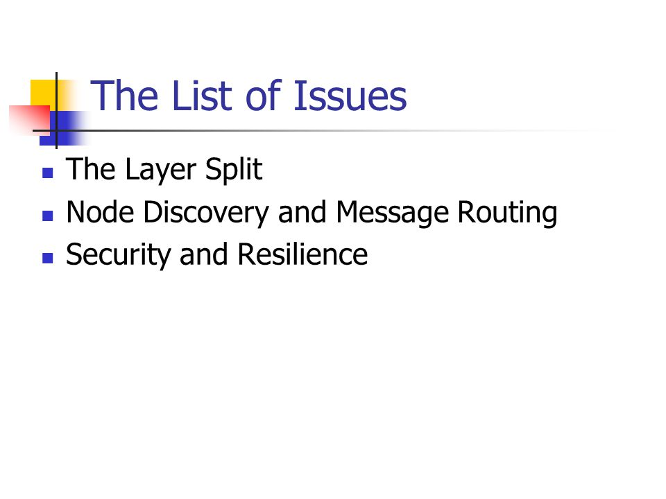 The List of Issues The Layer Split Node Discovery and Message Routing Security and Resilience