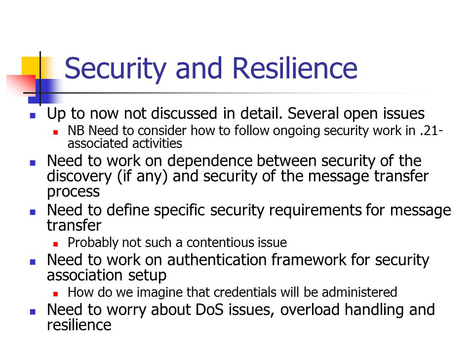 Security and Resilience Up to now not discussed in detail. Several open issues NB Need to consider how to follow ongoing security work in.21- associat
