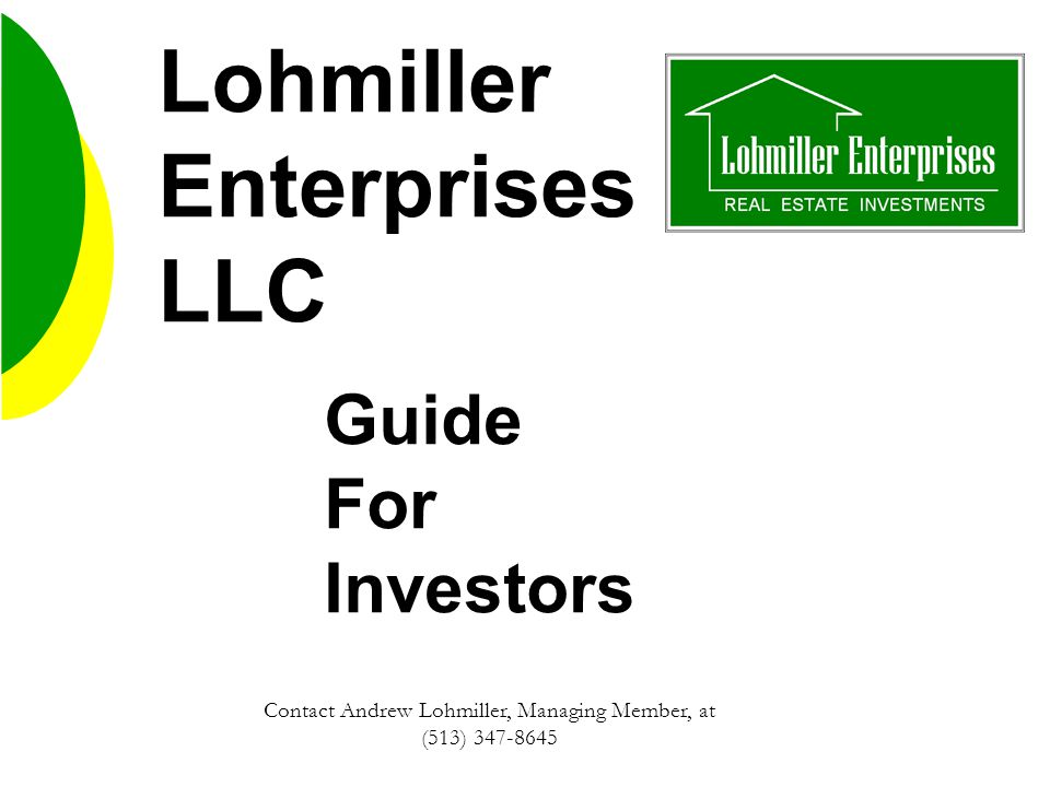 Lohmiller Enterprises LLC Guide For Investors Contact Andrew Lohmiller, Managing Member, at (513)