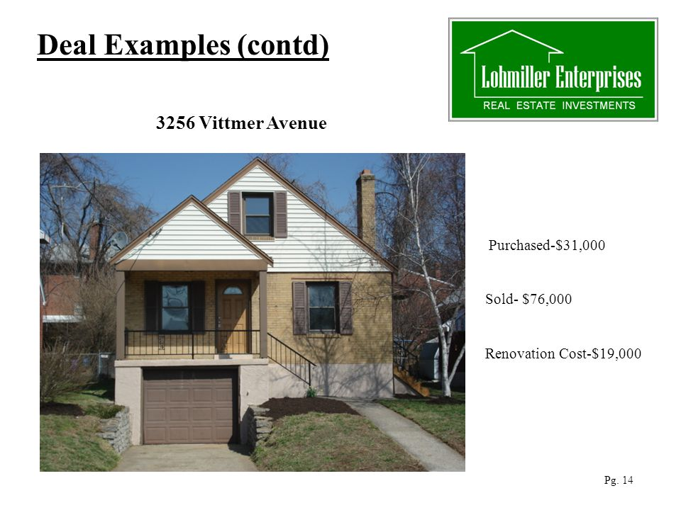 3256 Vittmer Avenue Deal Examples (contd) Purchased-$31,000 Sold- $76,000 Renovation Cost-$19,000 Pg.