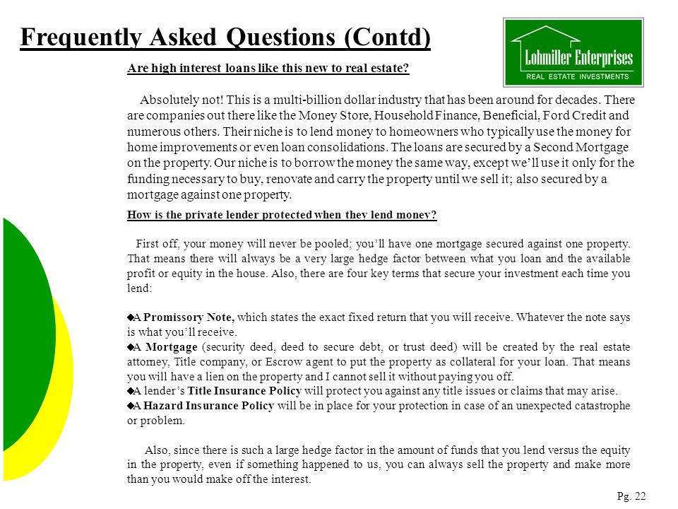 Frequently Asked Questions (Contd) Are high interest loans like this new to real estate.
