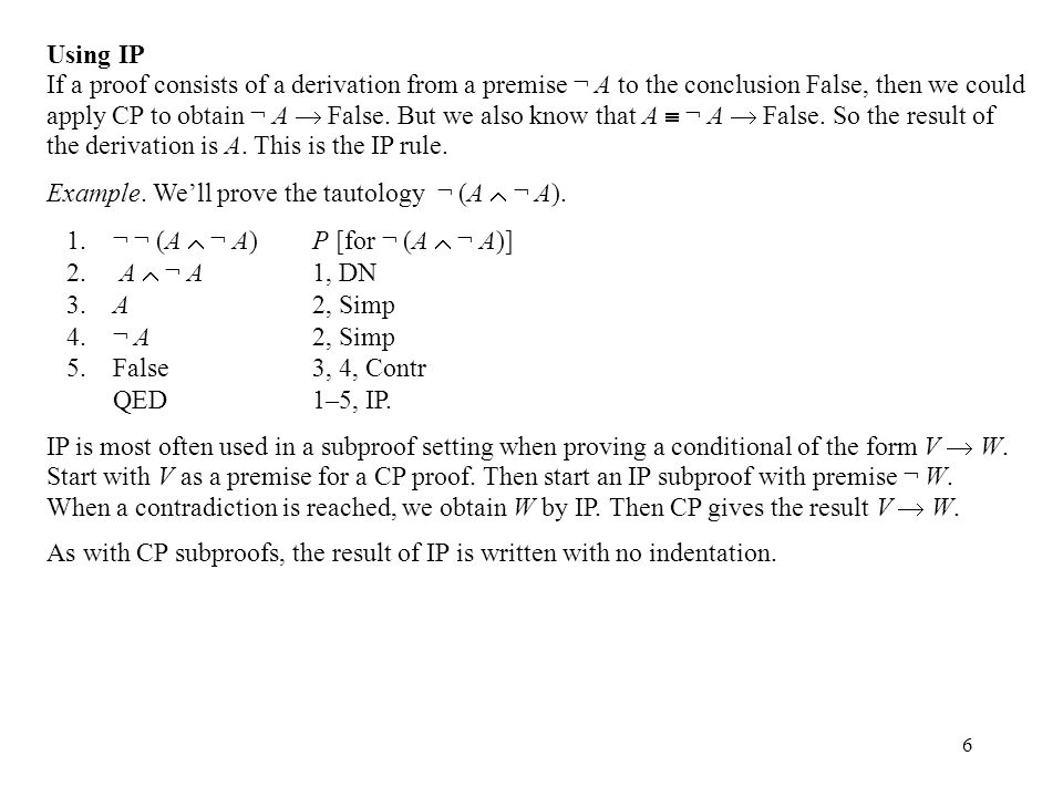 6 Using IP If a proof consists of a derivation from a premise ¬ A to the conclusion False, then we could apply CP to obtain ¬ A  False.