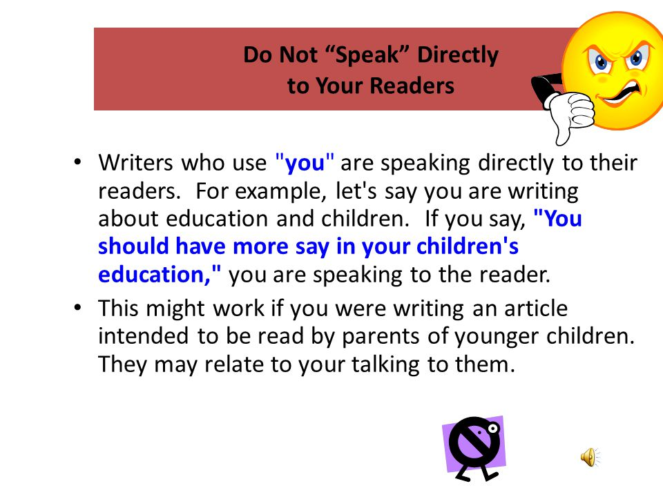 However, if your readers are more general, they will not relate to you. If they do not have younger children, you does not apply to them.