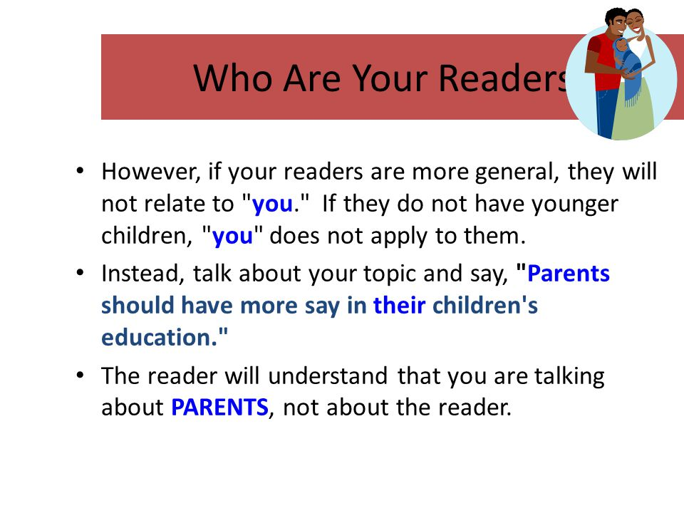 However, if your readers are more general, they will not relate to