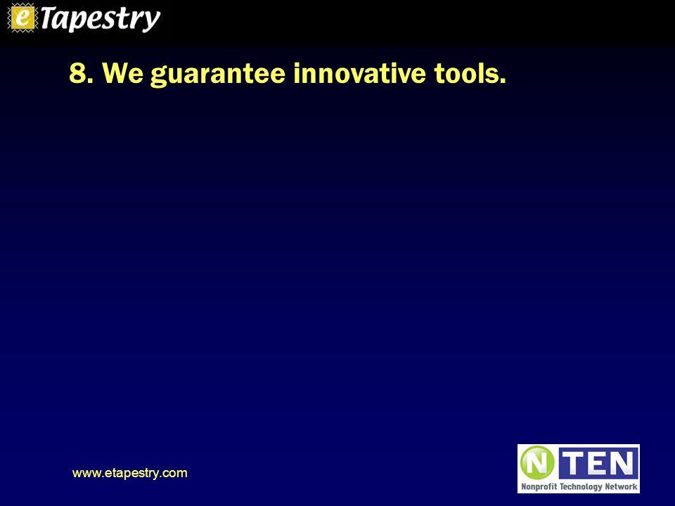 www.etapestry.com 8. We guarantee innovative tools.
