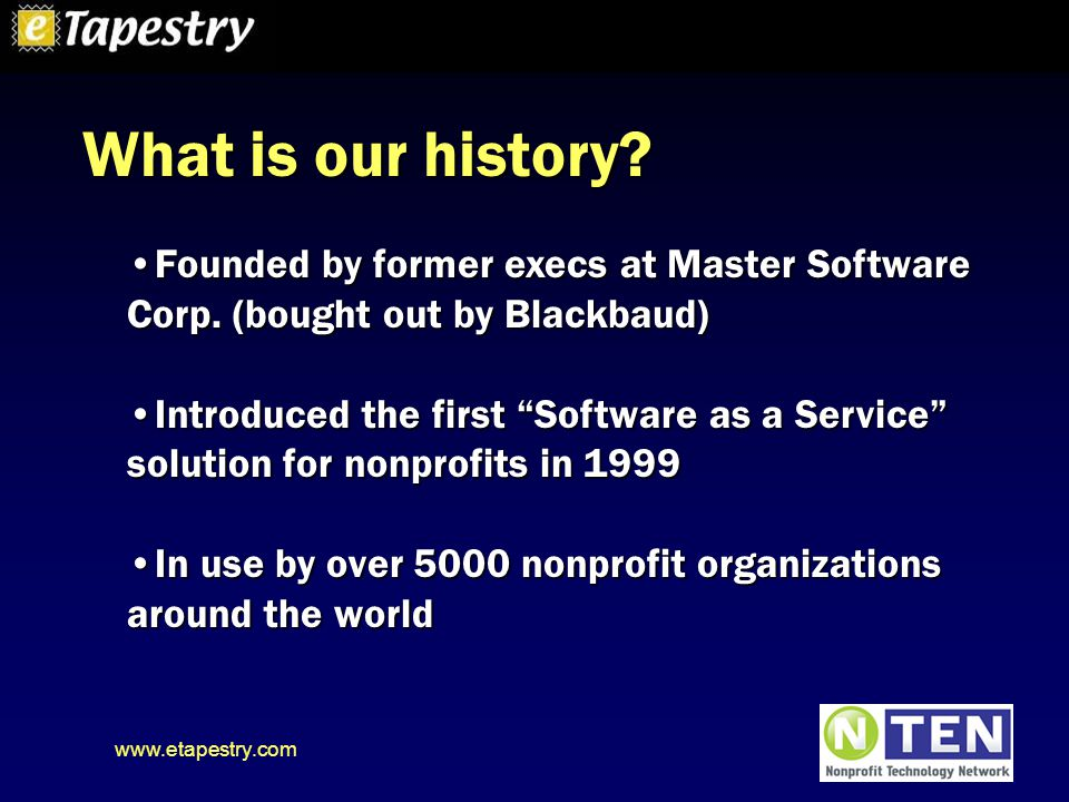 www.etapestry.com What is our history. Founded by former execs at Master Software Corp.