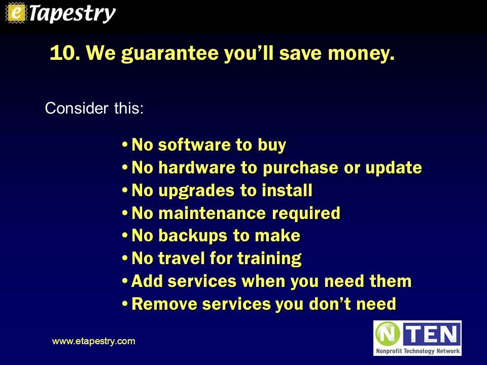 www.etapestry.com 10.We guarantee you'll save money.