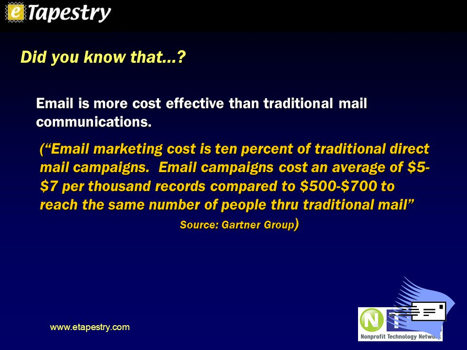 www.etapestry.com Email is more cost effective than traditional mail communications.