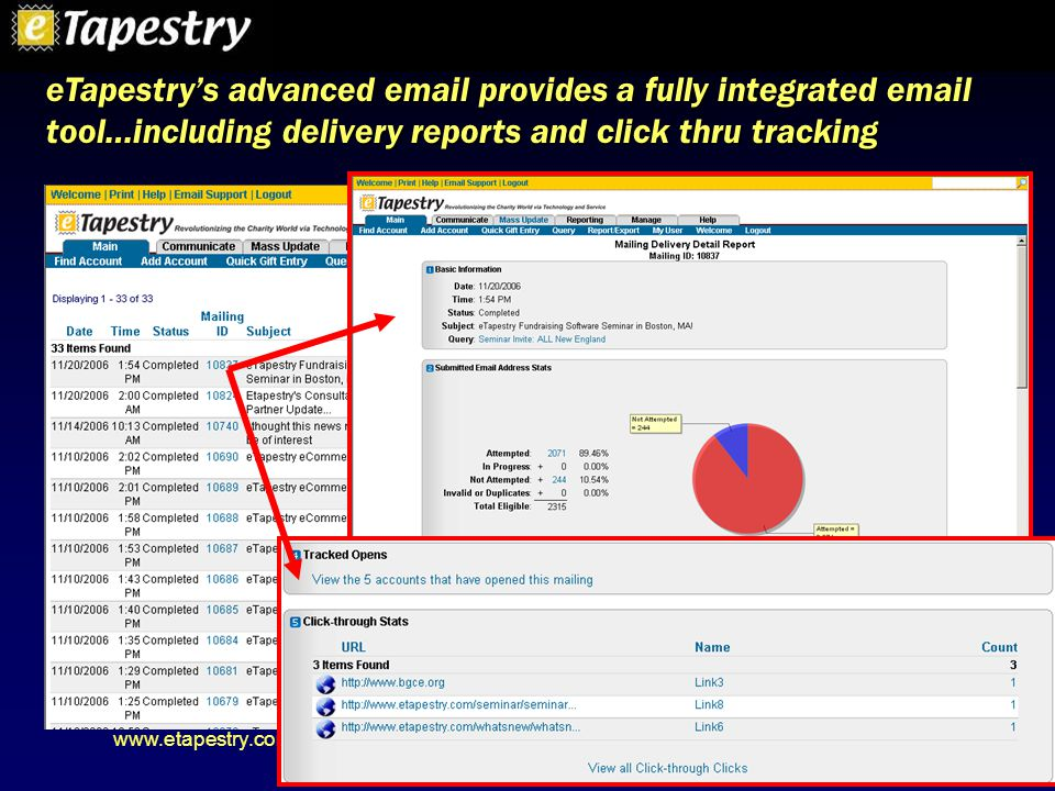 www.etapestry.com eTapestry's advanced email provides a fully integrated email tool…including delivery reports and click thru tracking