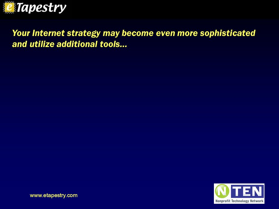 www.etapestry.com Your Internet strategy may become even more sophisticated and utilize additional tools…