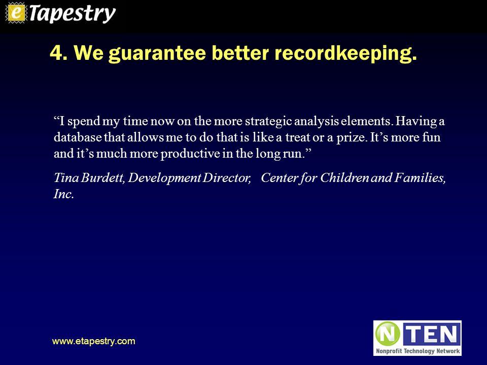 www.etapestry.com 4.We guarantee better recordkeeping.