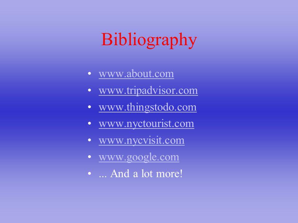 Bibliography www.about.com www.tripadvisor.com www.thingstodo.com www.nyctourist.com www.nycvisit.com www.google.com... And a lot more!