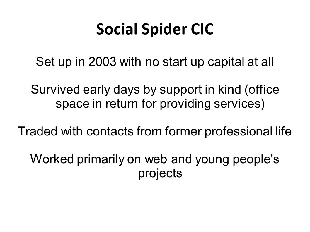 Social Spider CIC Changed direction in 2006 with the development of One in Four magazine & Ongoing contract to deliver participatory young people s magazine for London borough of Hackney