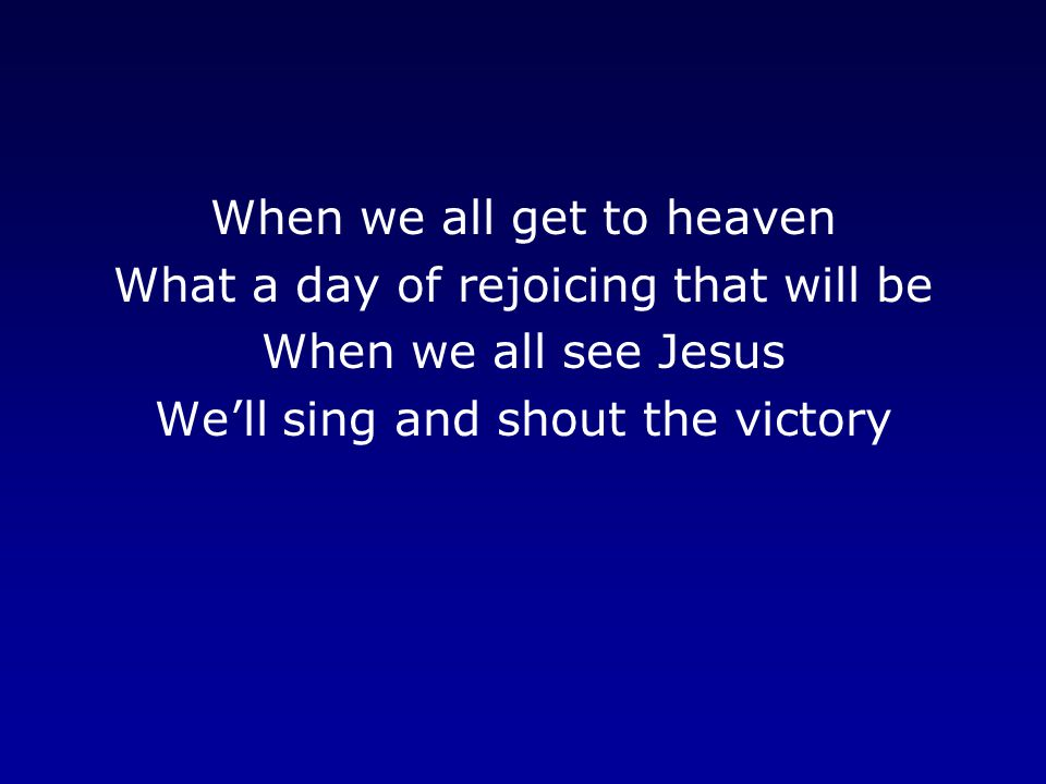 When we all get to heaven What a day of rejoicing that will be When we all see Jesus We'll sing and shout the victory