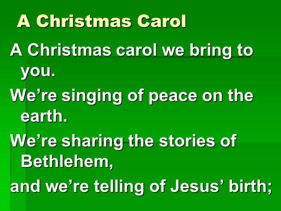 A Christmas Carol A Christmas carol we bring to you.