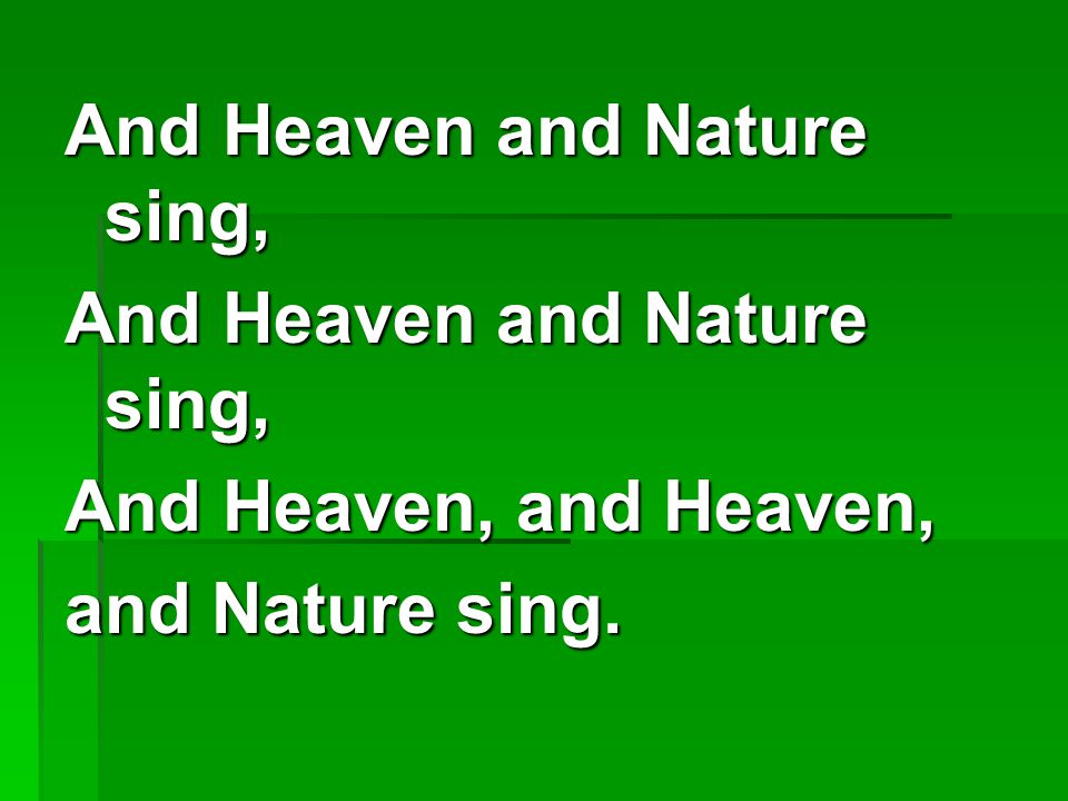 And Heaven and Nature sing, And Heaven, and Heaven, and Nature sing.