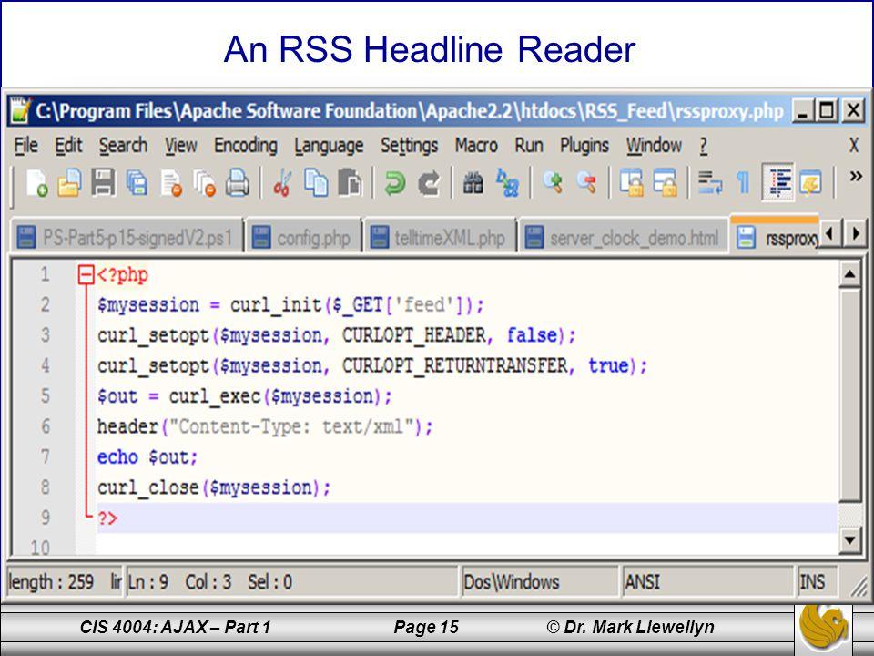 CIS 4004: AJAX – Part 1 Page 15 © Dr. Mark Llewellyn An RSS Headline Reader
