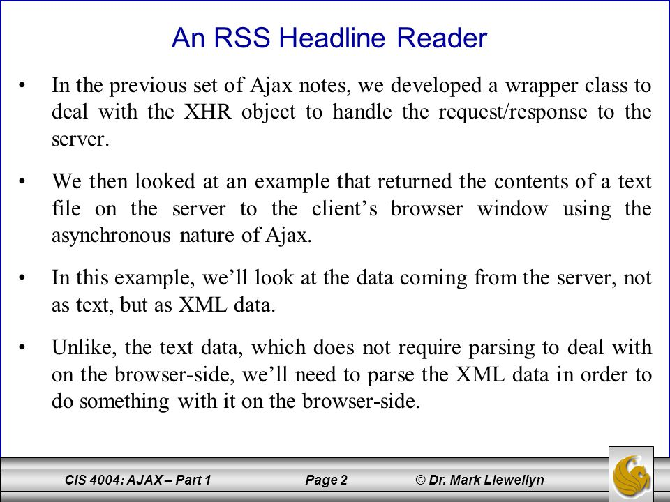 CIS 4004: AJAX – Part 1 Page 2 © Dr. Mark Llewellyn In the previous set of Ajax notes, we developed a wrapper class to deal with the XHR object to han