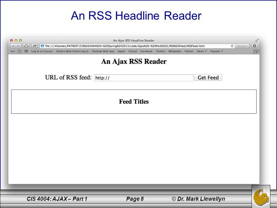 CIS 4004: AJAX – Part 1 Page 8 © Dr. Mark Llewellyn An RSS Headline Reader