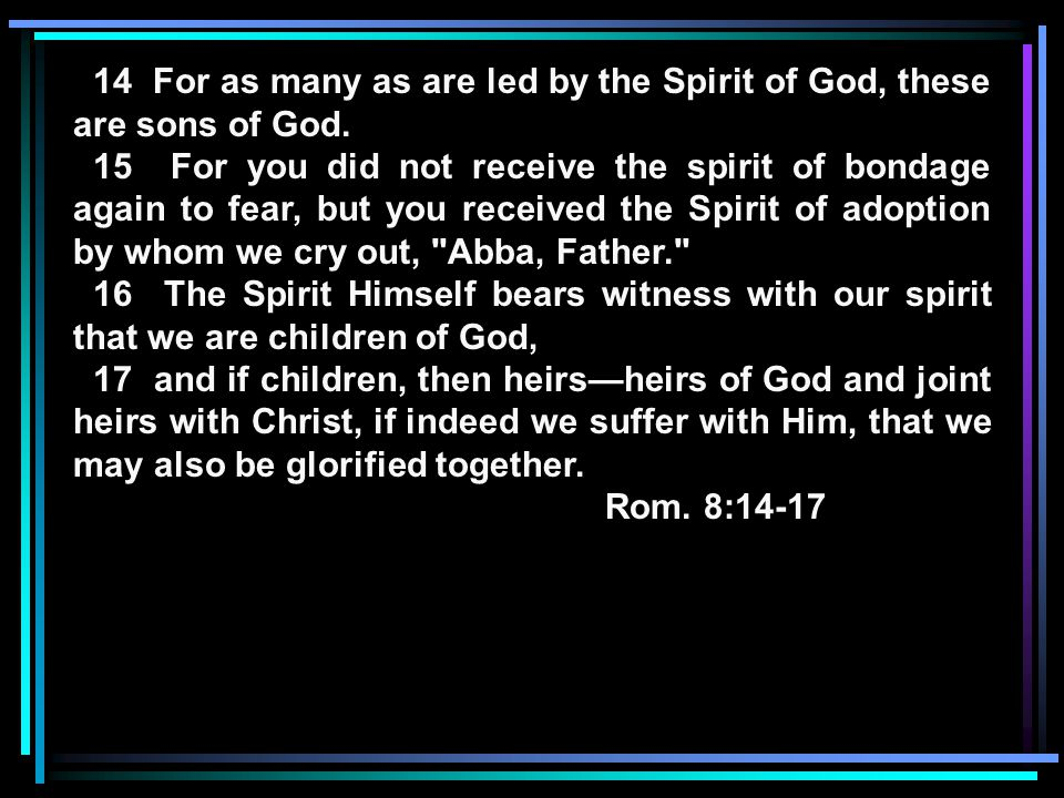 14 For as many as are led by the Spirit of God, these are sons of God.