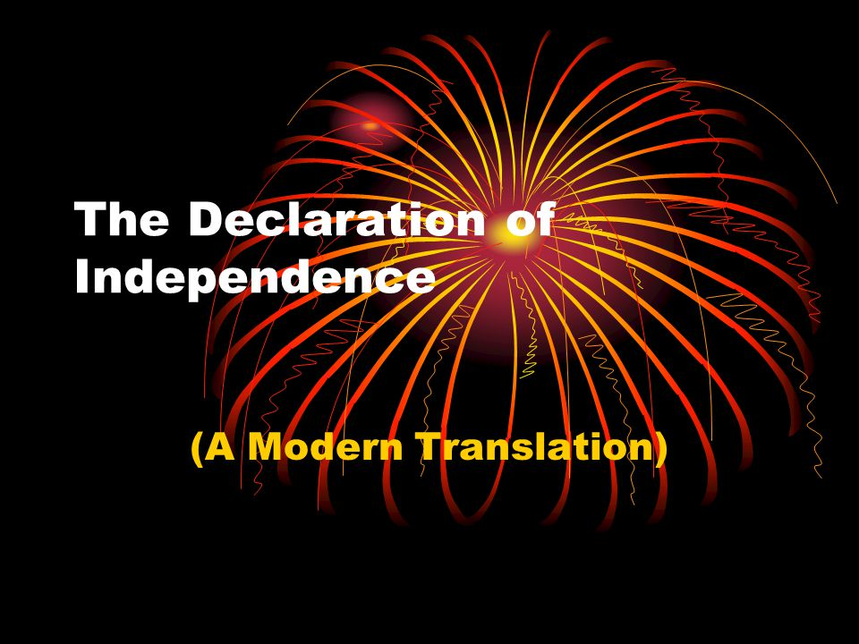 The Declaration of Independence (A Modern Translation)