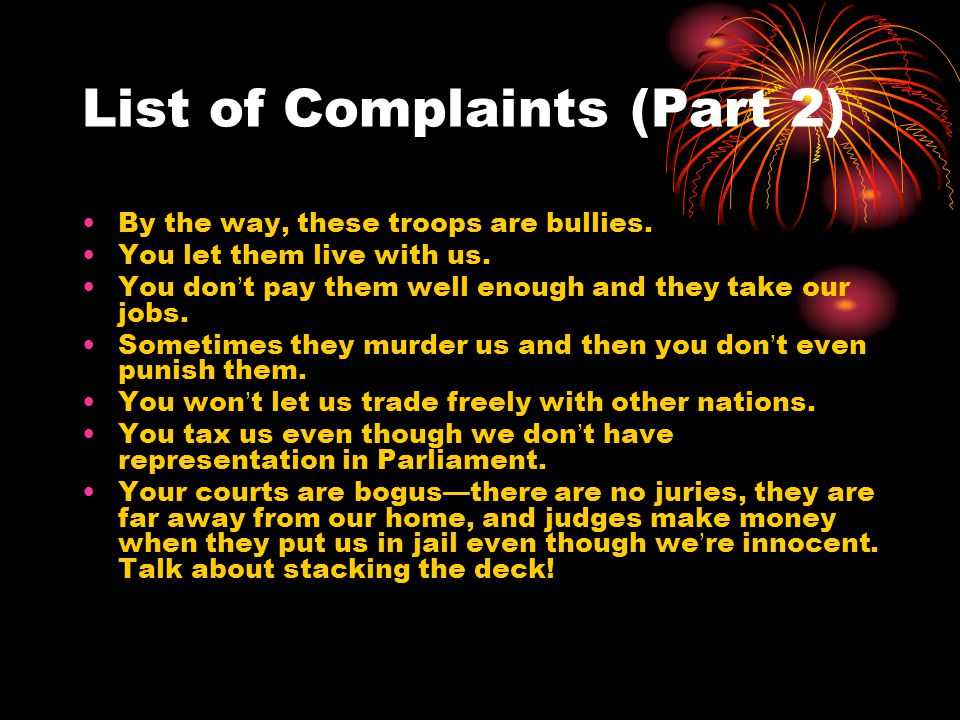 List of Complaints (Part 2) By the way, these troops are bullies. You let them live with us. You don't pay them well enough and they take our jobs. So