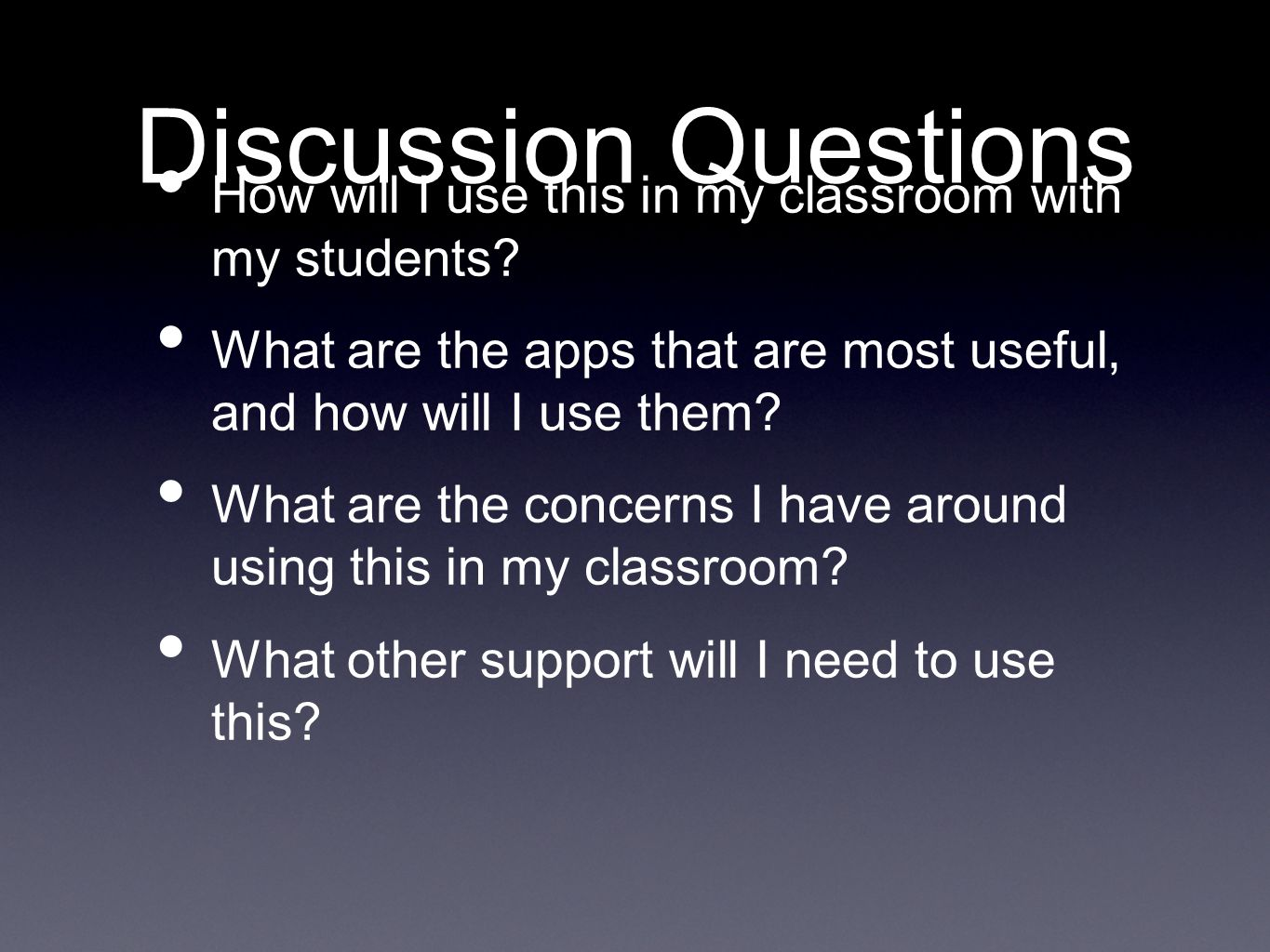 Discussion Questions How will I use this in my classroom with my students.