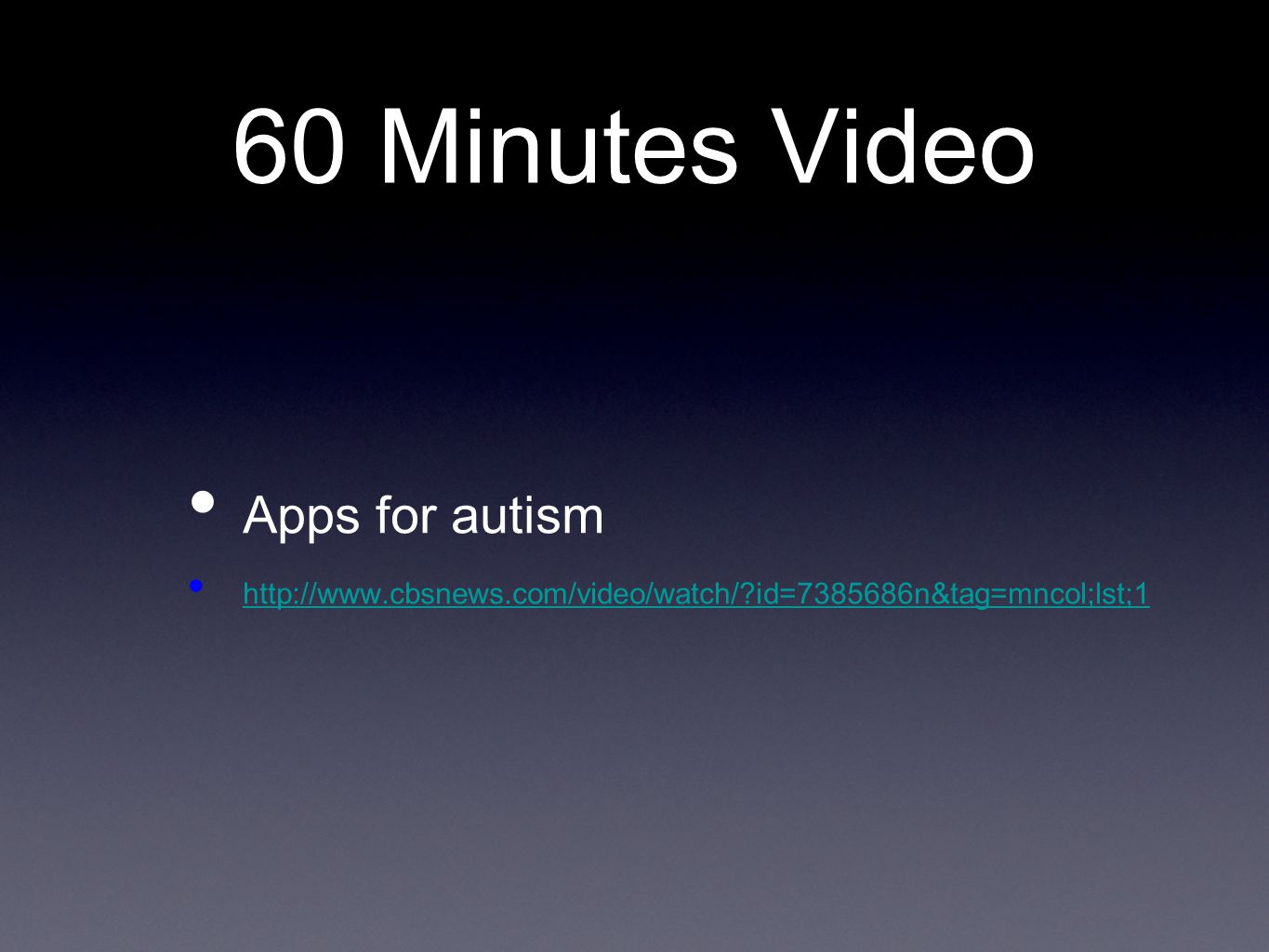 60 Minutes Video Apps for autism http://www.cbsnews.com/video/watch/ id=7385686n&tag=mncol;lst;1
