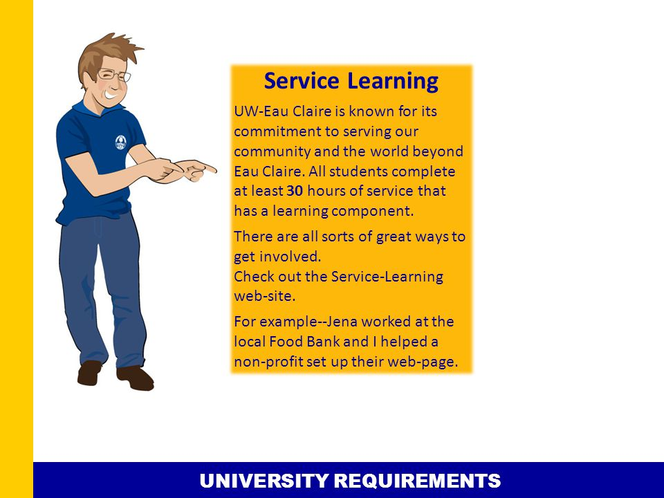 Service Learning UW-Eau Claire is known for its commitment to serving our community and the world beyond Eau Claire.