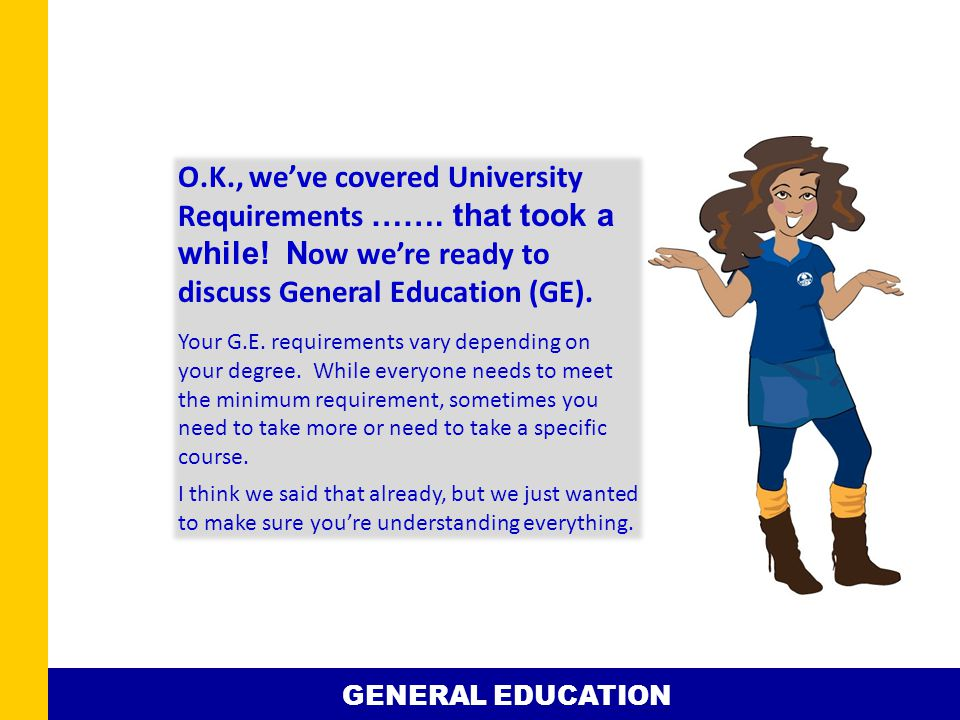 O.K., we've covered University Requirements ……. that took a while.