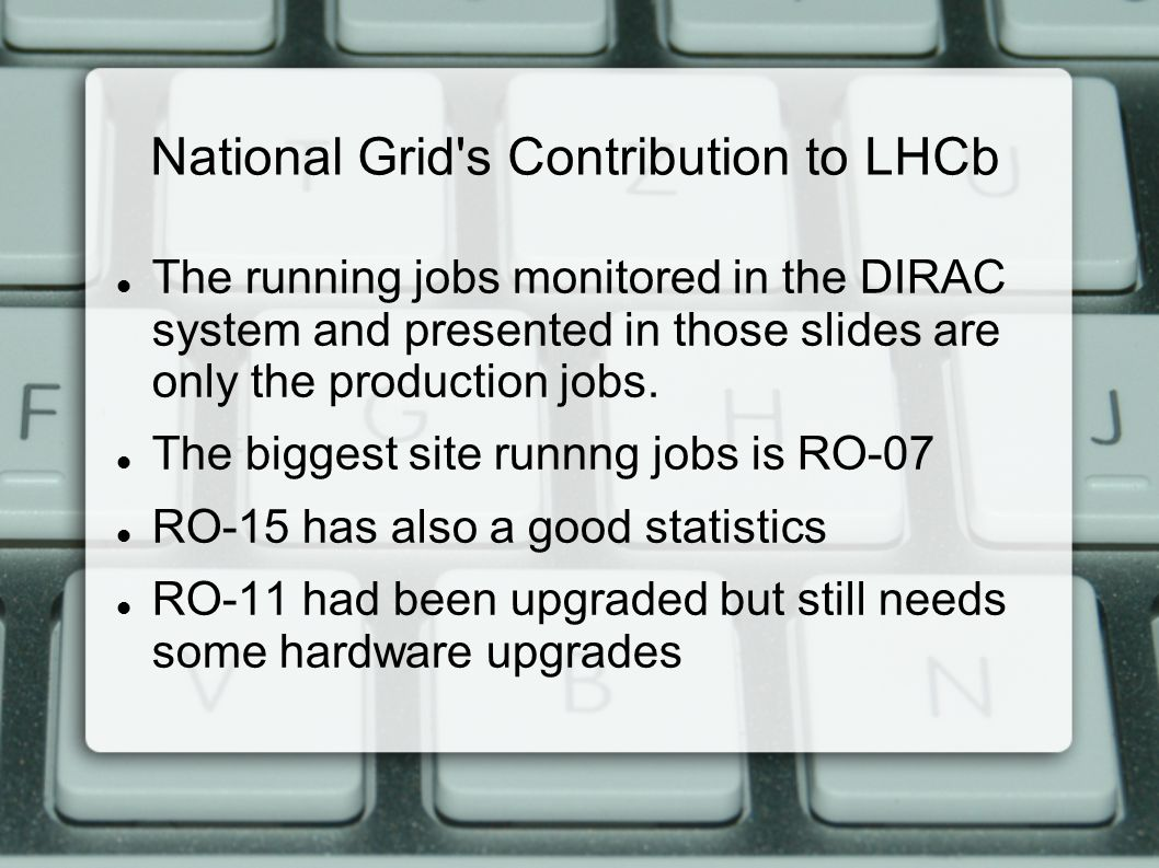 National Grid s Contribution to LHCb The running jobs monitored in the DIRAC system and presented in those slides are only the production jobs.