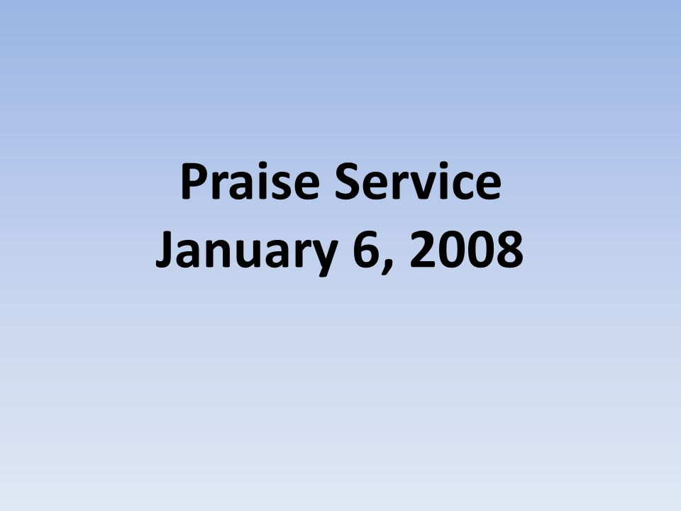 Praise Service January 6, 2008