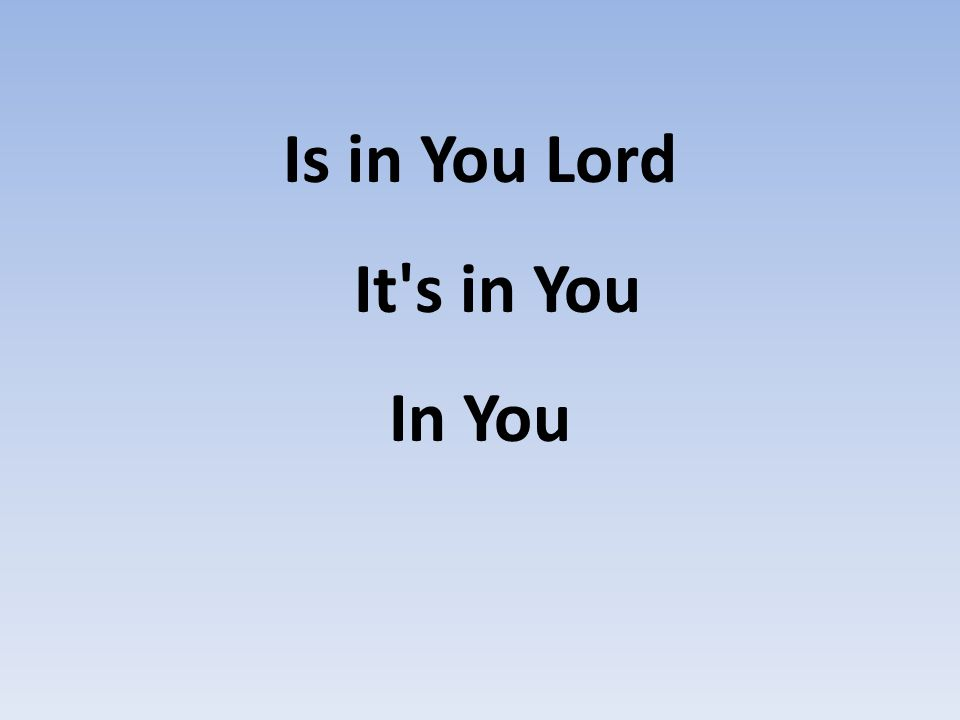 Is in You Lord It's in You In You