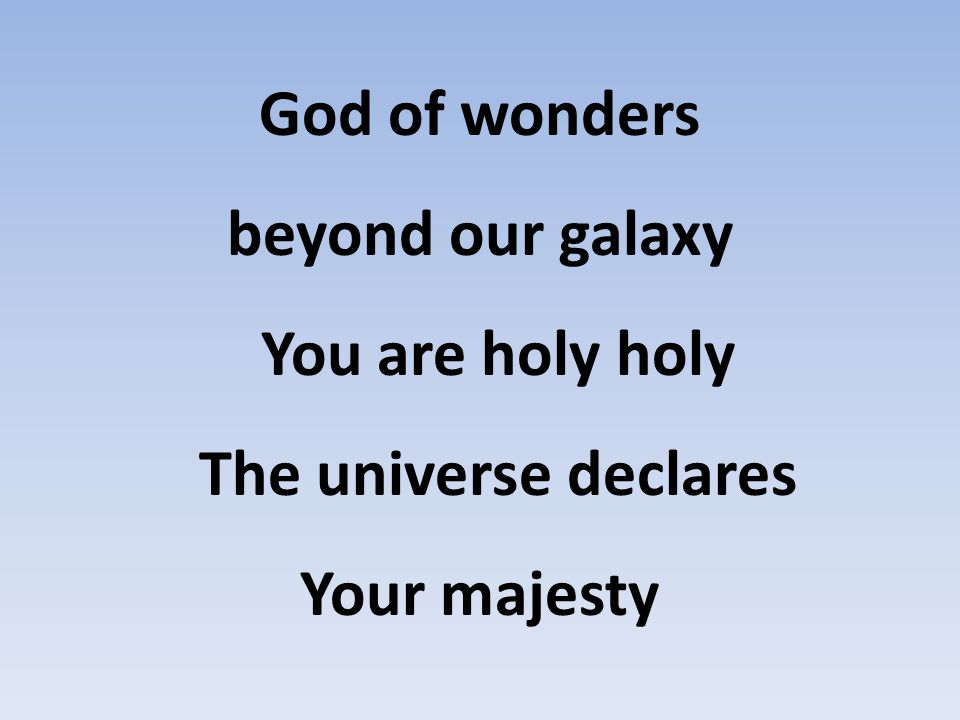 You are holy holy Lord of heaven and earth Lord of heaven and earth Lord of heaven and earth