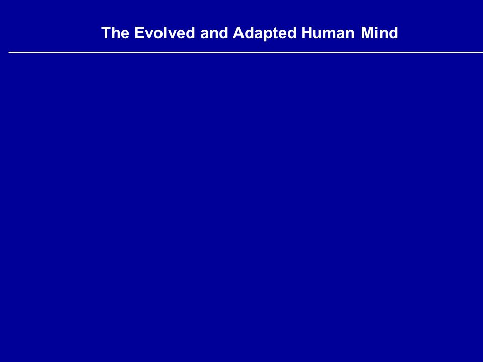 The Evolved and Adapted Human Mind