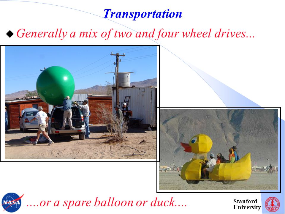Stanford University Transportation  Generally a mix of two and four wheel drives.......or a spare balloon or duck....