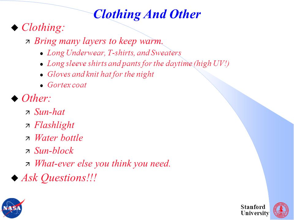 Stanford University Clothing And Other  Clothing:  Bring many layers to keep warm.