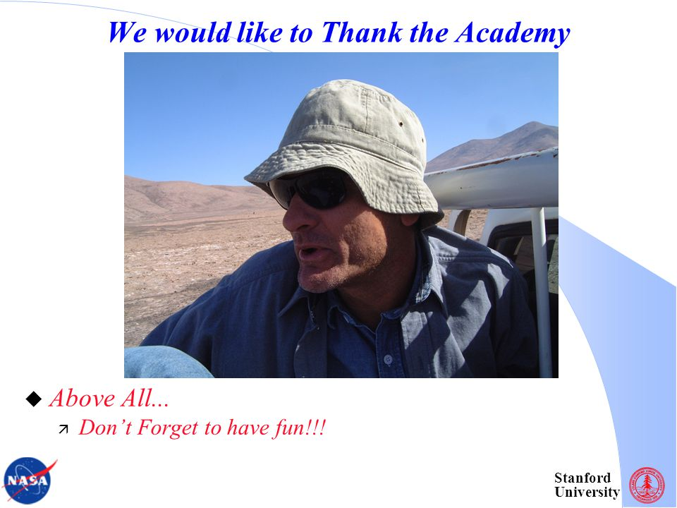 Stanford University We would like to Thank the Academy  Above All...  Don't Forget to have fun!!!