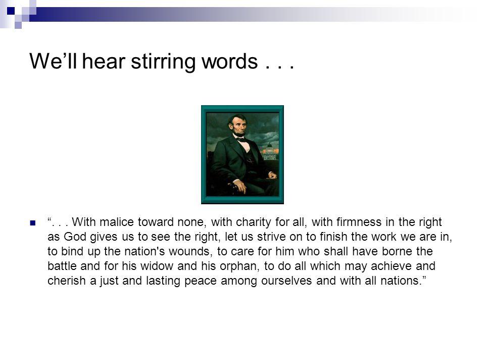 We'll hear stirring words... ...
