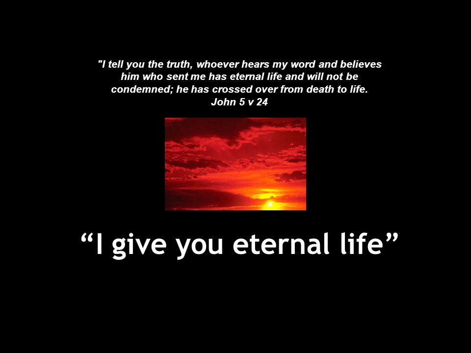"""""""I give you eternal life"""""""