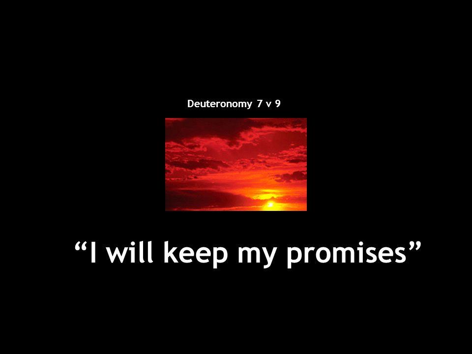"""I will keep my promises"" Deuteronomy 7 v 9"