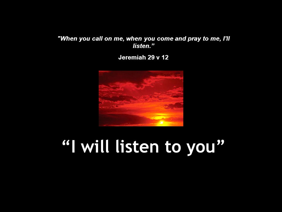"""""""I will listen to you"""""""