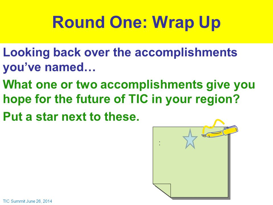 Round One: Wrap Up Looking back over the accomplishments you've named… What one or two accomplishments give you hope for the future of TIC in your region.