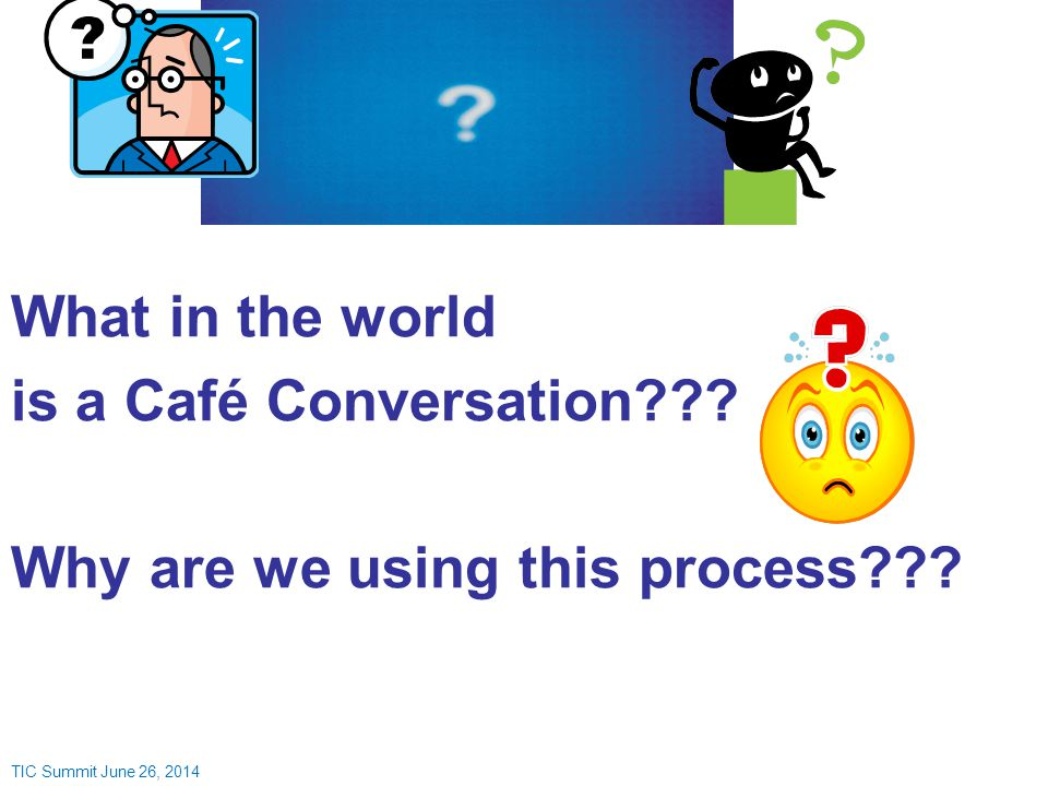 What in the world is a Café Conversation . Why are we using this process .