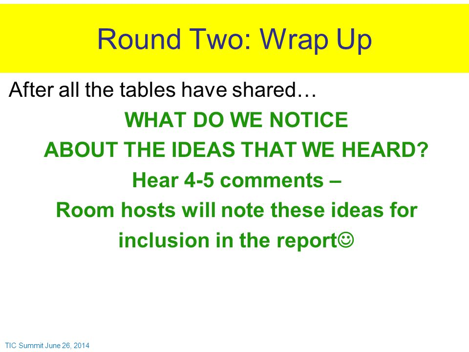 Round Two: Wrap Up After all the tables have shared… WHAT DO WE NOTICE ABOUT THE IDEAS THAT WE HEARD.