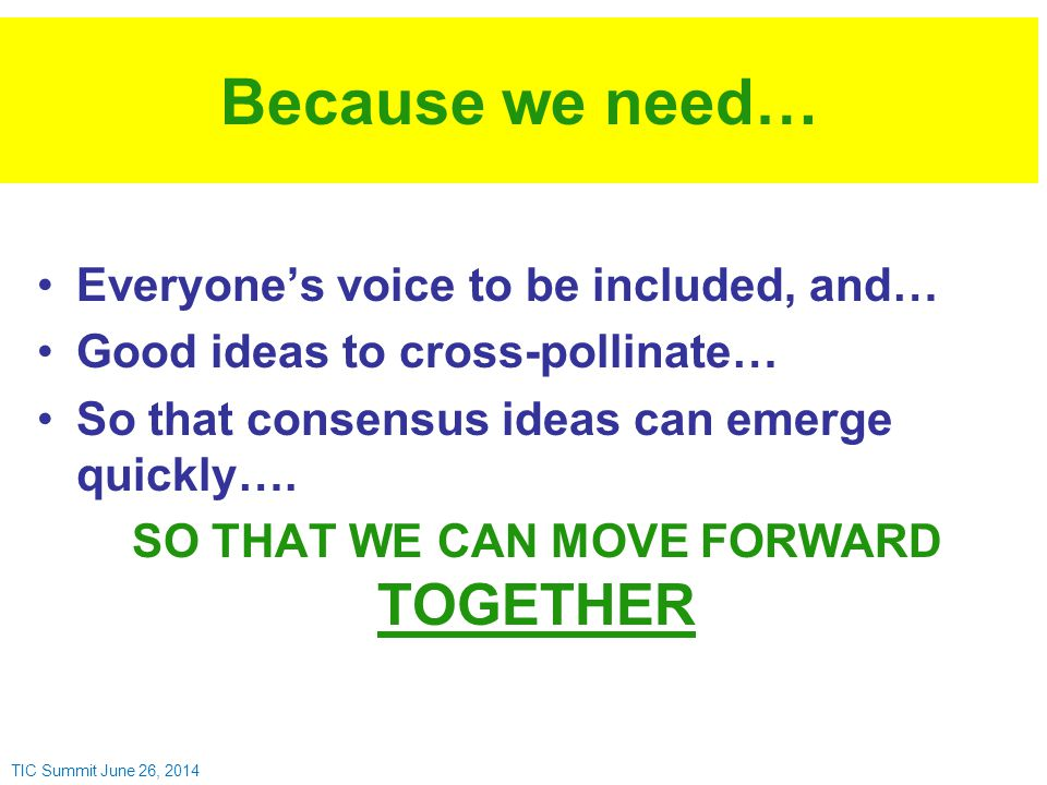 Because we need… Everyone's voice to be included, and… Good ideas to cross-pollinate… So that consensus ideas can emerge quickly….